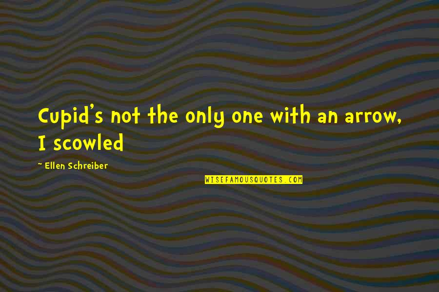 Schreiber Quotes By Ellen Schreiber: Cupid's not the only one with an arrow,