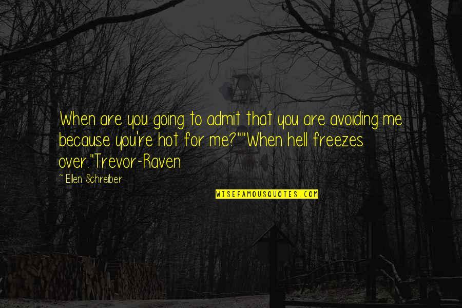 Schreiber Quotes By Ellen Schreiber: When are you going to admit that you