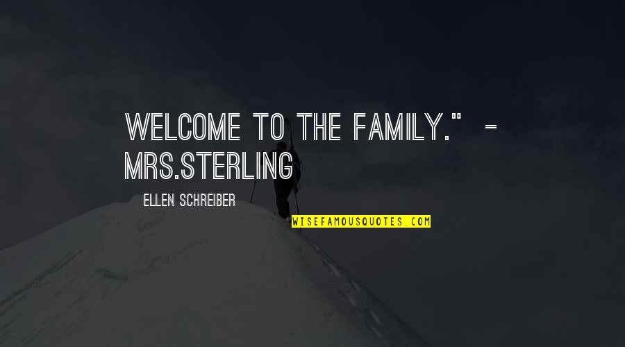 """Schreiber Quotes By Ellen Schreiber: Welcome to the Family."""" - Mrs.Sterling"""