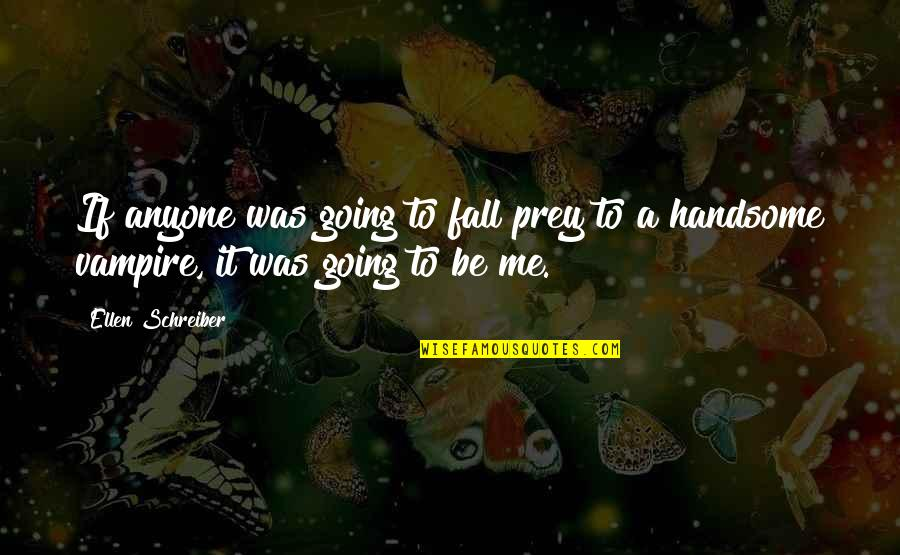 Schreiber Quotes By Ellen Schreiber: If anyone was going to fall prey to