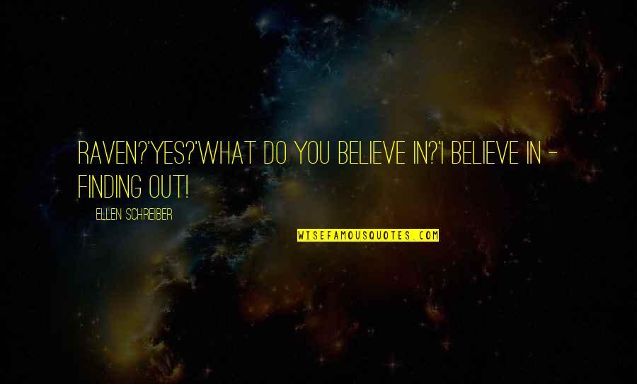 Schreiber Quotes By Ellen Schreiber: Raven?'Yes?'What do you believe in?'I believe in -