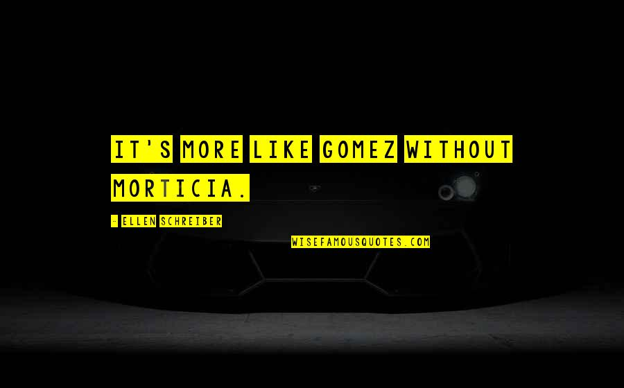 Schreiber Quotes By Ellen Schreiber: It's more like Gomez without Morticia.