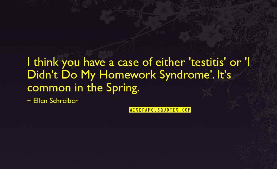 Schreiber Quotes By Ellen Schreiber: I think you have a case of either