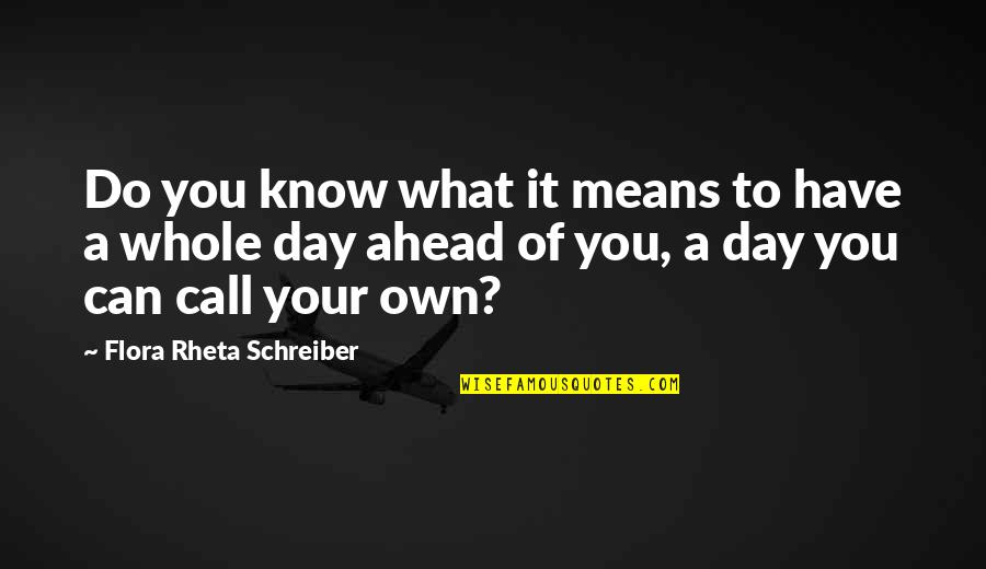 Schreiber Quotes By Flora Rheta Schreiber: Do you know what it means to have