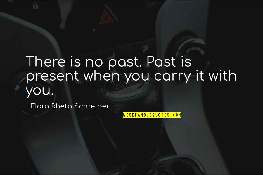 Schreiber Quotes By Flora Rheta Schreiber: There is no past. Past is present when