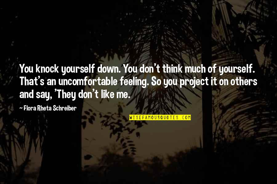 Schreiber Quotes By Flora Rheta Schreiber: You knock yourself down. You don't think much