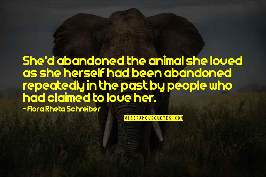 Schreiber Quotes By Flora Rheta Schreiber: She'd abandoned the animal she loved as she