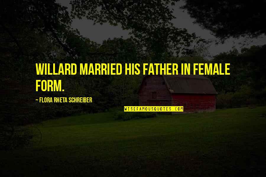 Schreiber Quotes By Flora Rheta Schreiber: Willard married his father in female form.