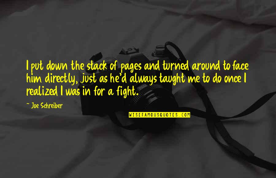 Schreiber Quotes By Joe Schreiber: I put down the stack of pages and