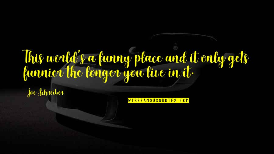 Schreiber Quotes By Joe Schreiber: This world's a funny place and it only