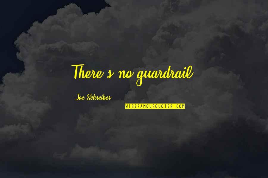 Schreiber Quotes By Joe Schreiber: There's no guardrail.