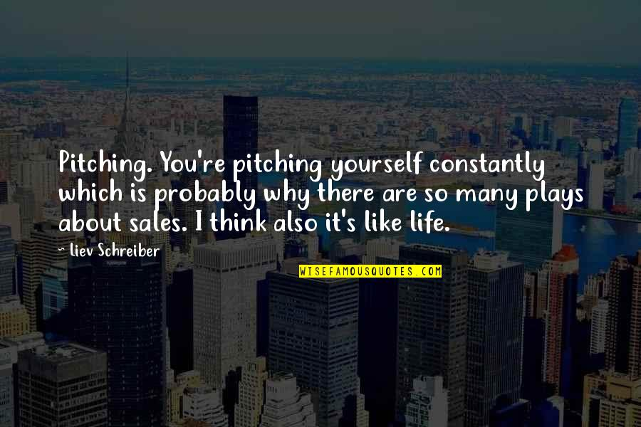 Schreiber Quotes By Liev Schreiber: Pitching. You're pitching yourself constantly which is probably