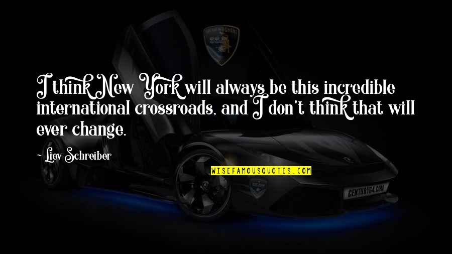 Schreiber Quotes By Liev Schreiber: I think New York will always be this