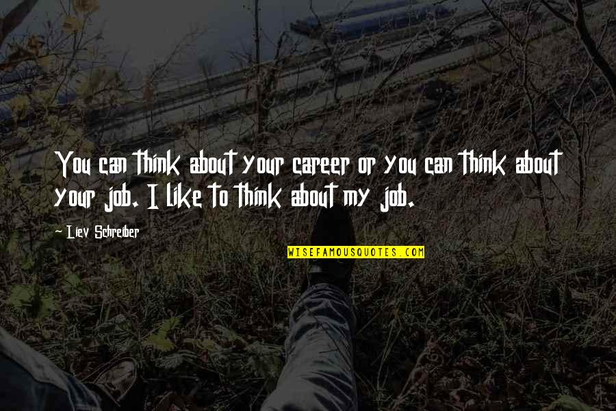 Schreiber Quotes By Liev Schreiber: You can think about your career or you