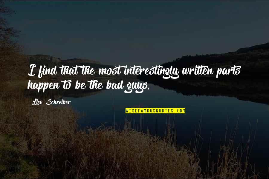 Schreiber Quotes By Liev Schreiber: I find that the most interestingly written parts