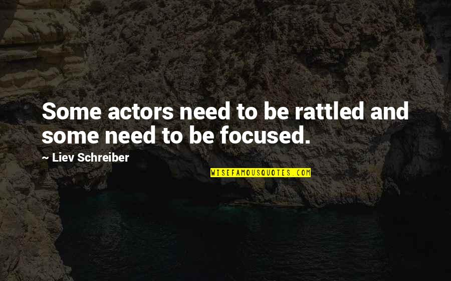 Schreiber Quotes By Liev Schreiber: Some actors need to be rattled and some