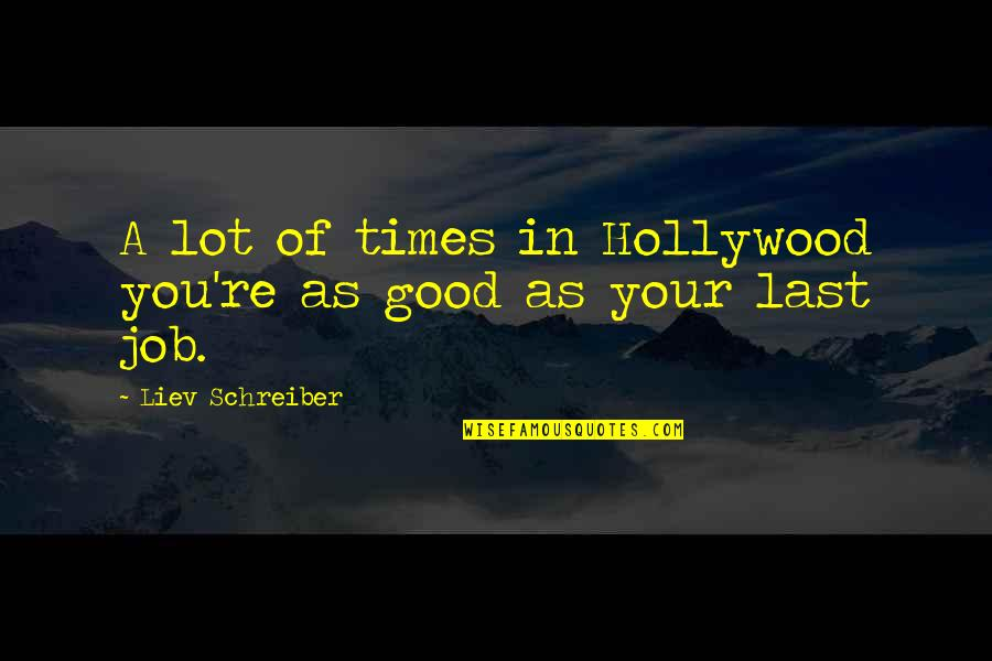 Schreiber Quotes By Liev Schreiber: A lot of times in Hollywood you're as