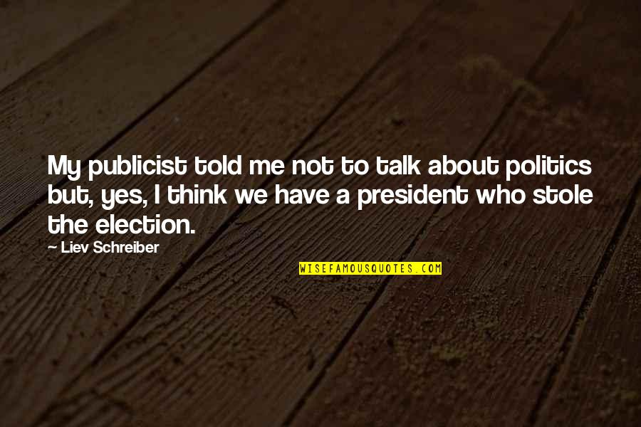 Schreiber Quotes By Liev Schreiber: My publicist told me not to talk about