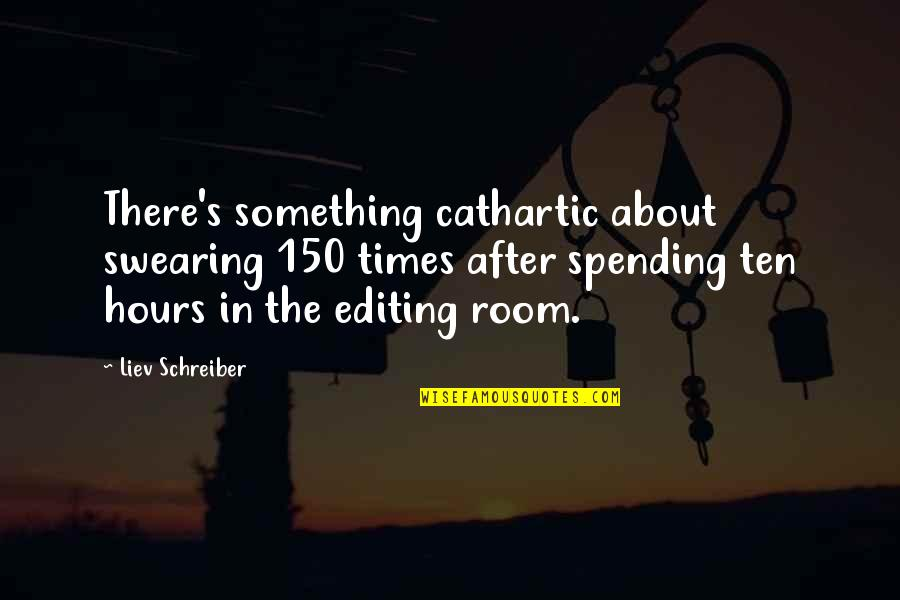 Schreiber Quotes By Liev Schreiber: There's something cathartic about swearing 150 times after