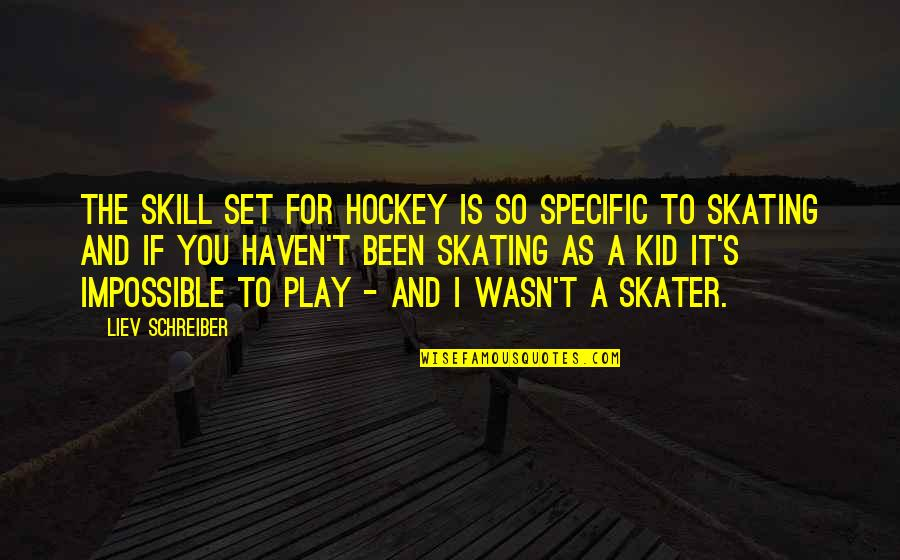 Schreiber Quotes By Liev Schreiber: The skill set for hockey is so specific