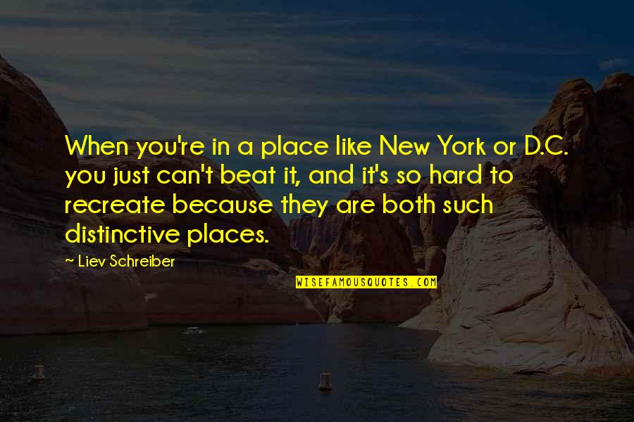 Schreiber Quotes By Liev Schreiber: When you're in a place like New York