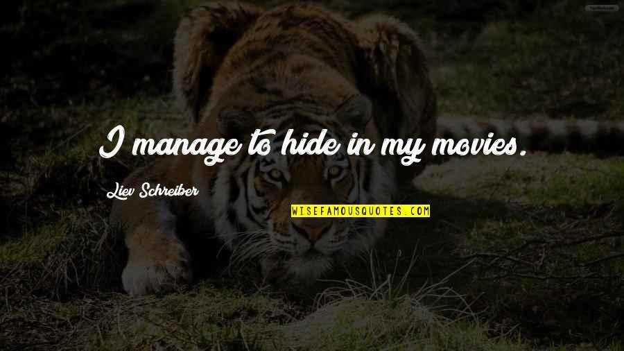 Schreiber Quotes By Liev Schreiber: I manage to hide in my movies.