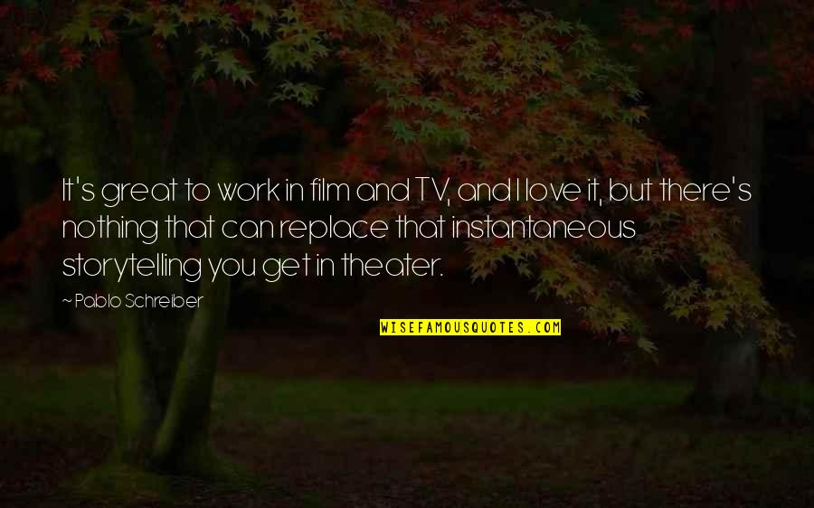 Schreiber Quotes By Pablo Schreiber: It's great to work in film and TV,