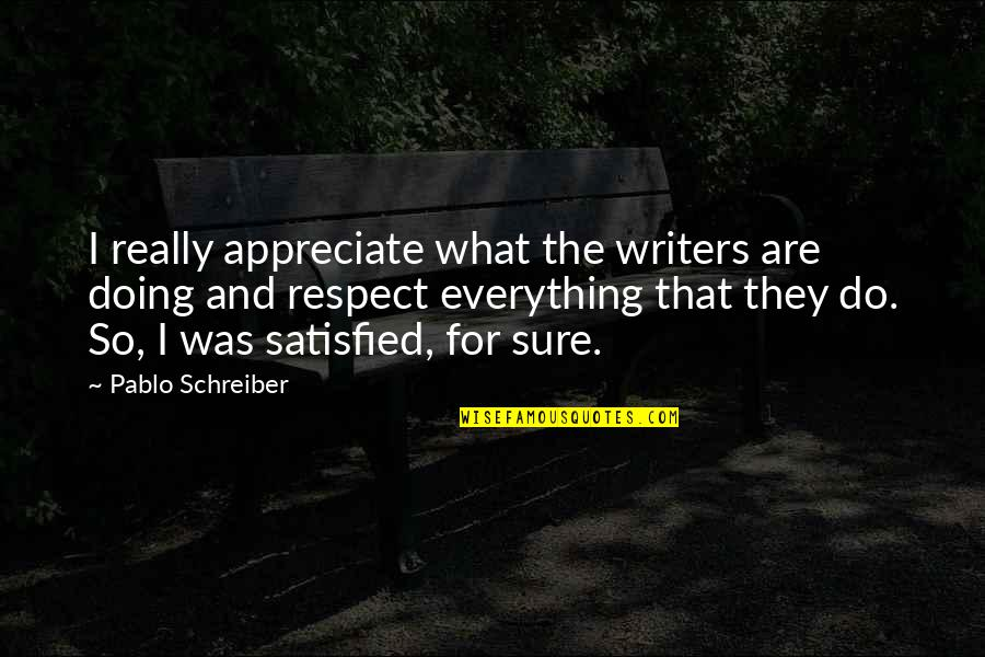Schreiber Quotes By Pablo Schreiber: I really appreciate what the writers are doing