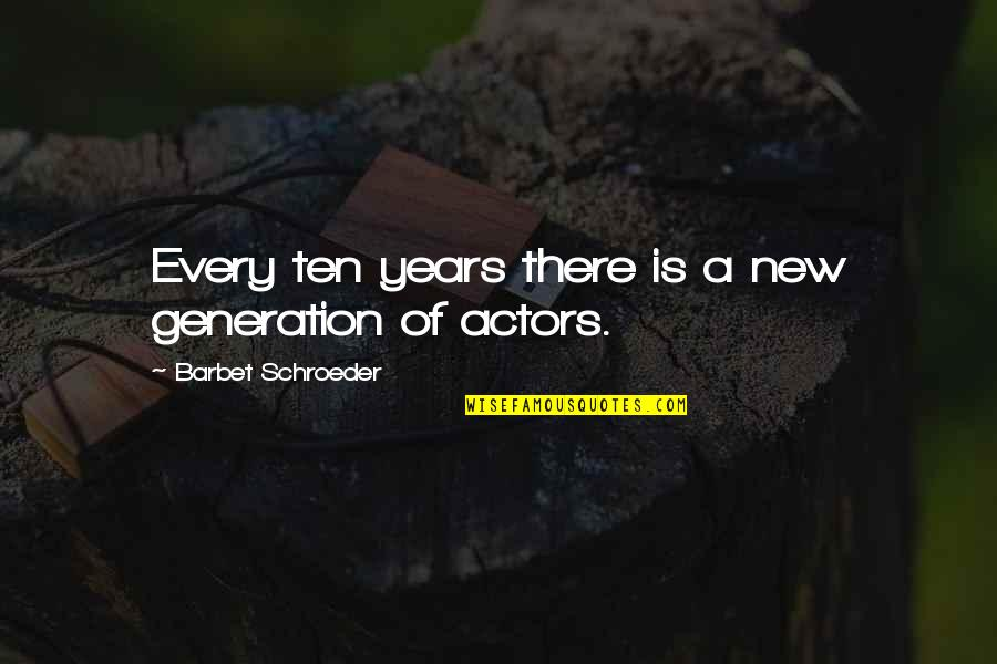 Schroeder's Quotes By Barbet Schroeder: Every ten years there is a new generation