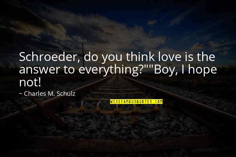 Schroeder's Quotes By Charles M. Schulz: Schroeder, do you think love is the answer