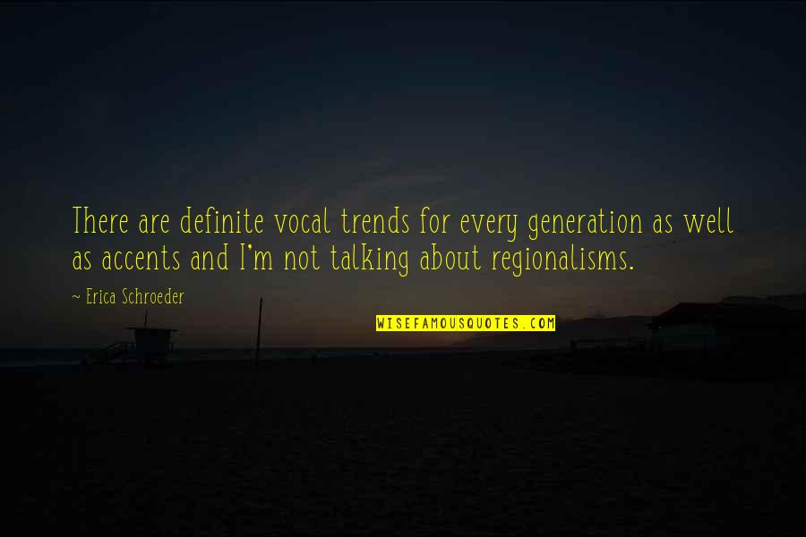 Schroeder's Quotes By Erica Schroeder: There are definite vocal trends for every generation