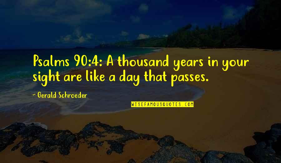 Schroeder's Quotes By Gerald Schroeder: Psalms 90:4: A thousand years in your sight