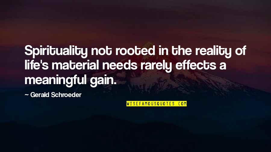 Schroeder's Quotes By Gerald Schroeder: Spirituality not rooted in the reality of life's