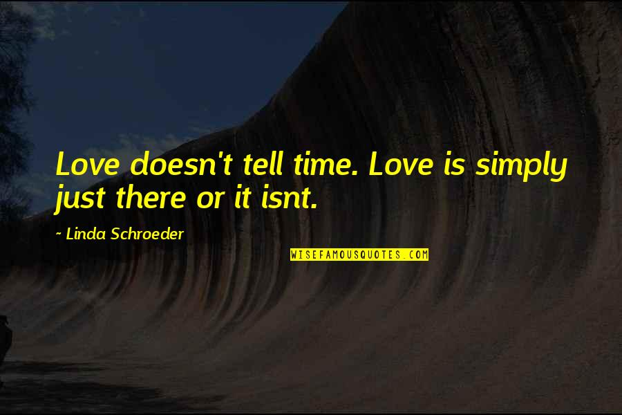 Schroeder's Quotes By Linda Schroeder: Love doesn't tell time. Love is simply just