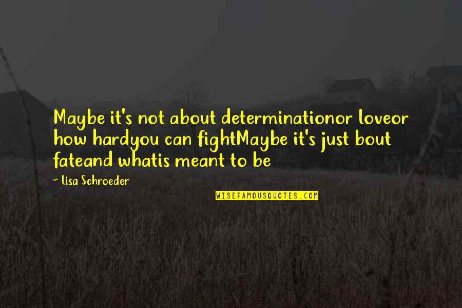 Schroeder's Quotes By Lisa Schroeder: Maybe it's not about determinationor loveor how hardyou