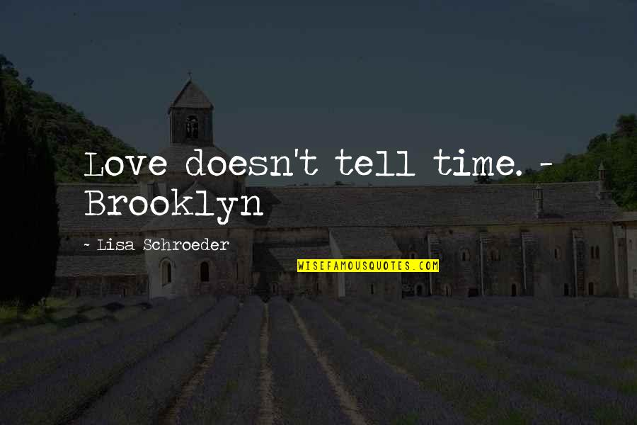 Schroeder's Quotes By Lisa Schroeder: Love doesn't tell time. - Brooklyn