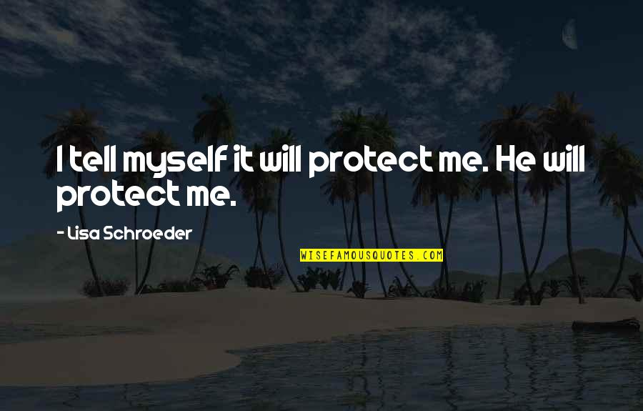 Schroeder's Quotes By Lisa Schroeder: I tell myself it will protect me. He
