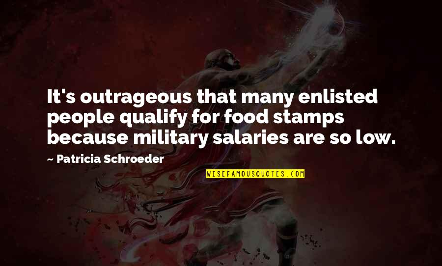 Schroeder's Quotes By Patricia Schroeder: It's outrageous that many enlisted people qualify for