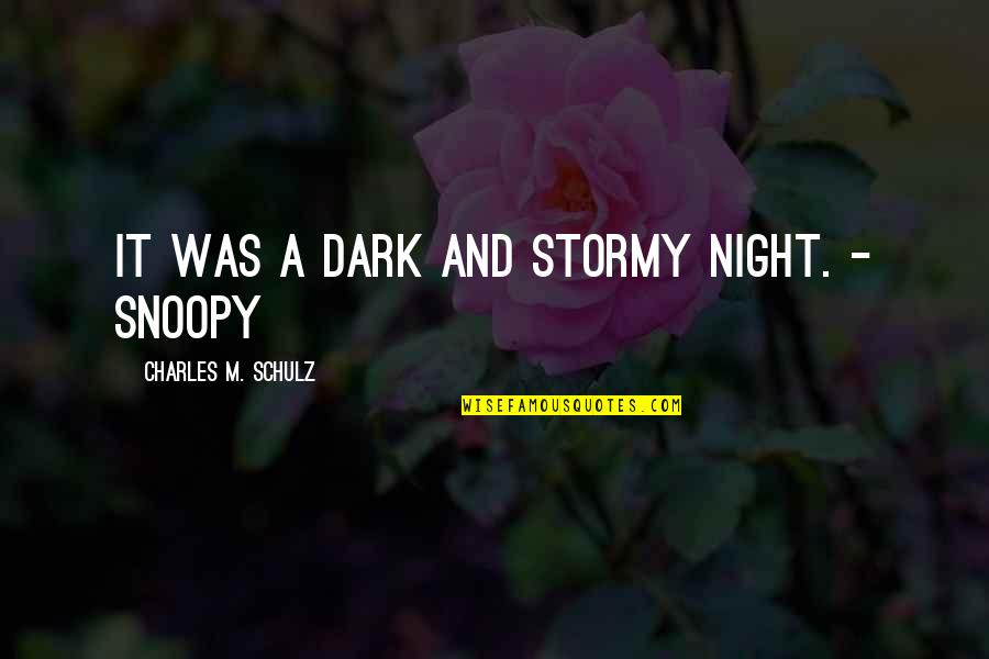 Schulz Snoopy Quotes By Charles M. Schulz: It was a dark and stormy night. -