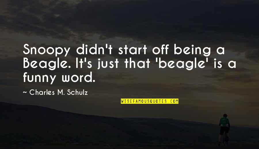Schulz Snoopy Quotes By Charles M. Schulz: Snoopy didn't start off being a Beagle. It's