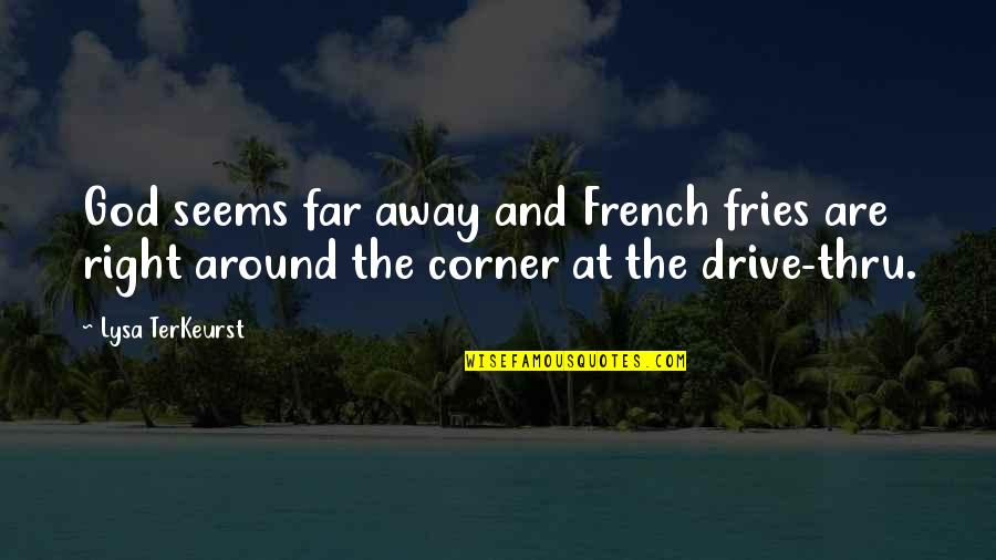 Schulz Snoopy Quotes By Lysa TerKeurst: God seems far away and French fries are