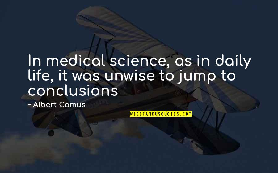 Science And Our Life Quotes By Albert Camus: In medical science, as in daily life, it