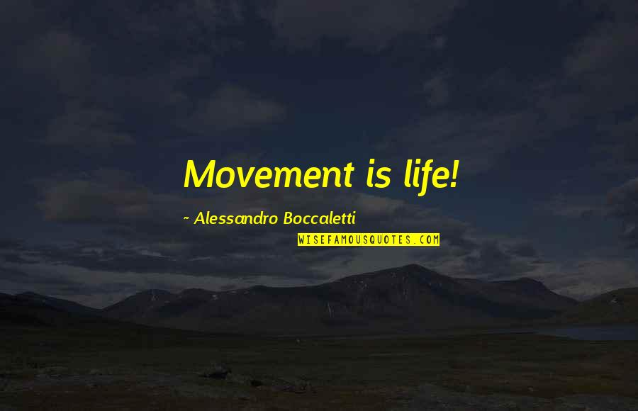 Science And Our Life Quotes By Alessandro Boccaletti: Movement is life!