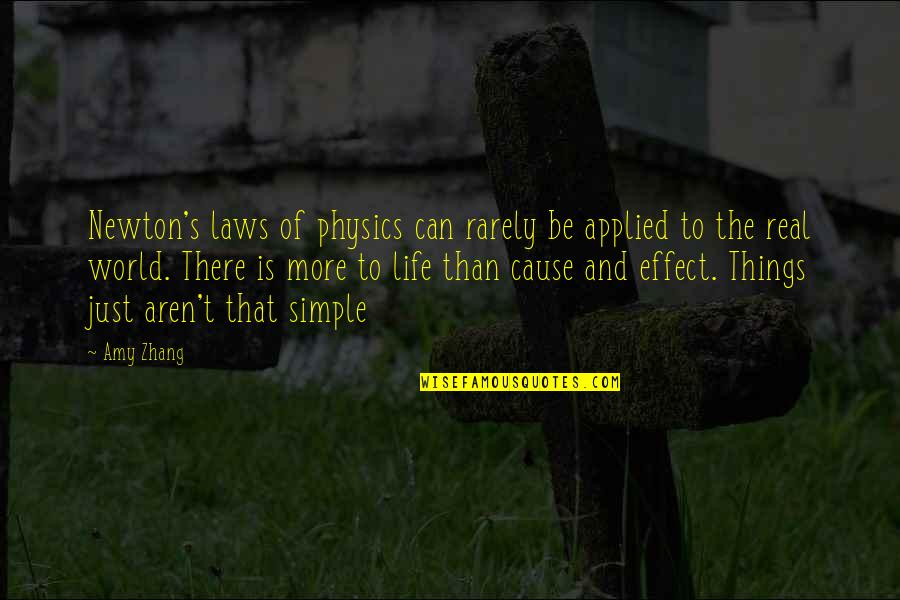 Science And Our Life Quotes By Amy Zhang: Newton's laws of physics can rarely be applied
