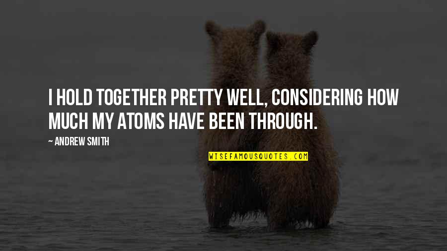 Science And Our Life Quotes By Andrew Smith: I hold together pretty well, considering how much