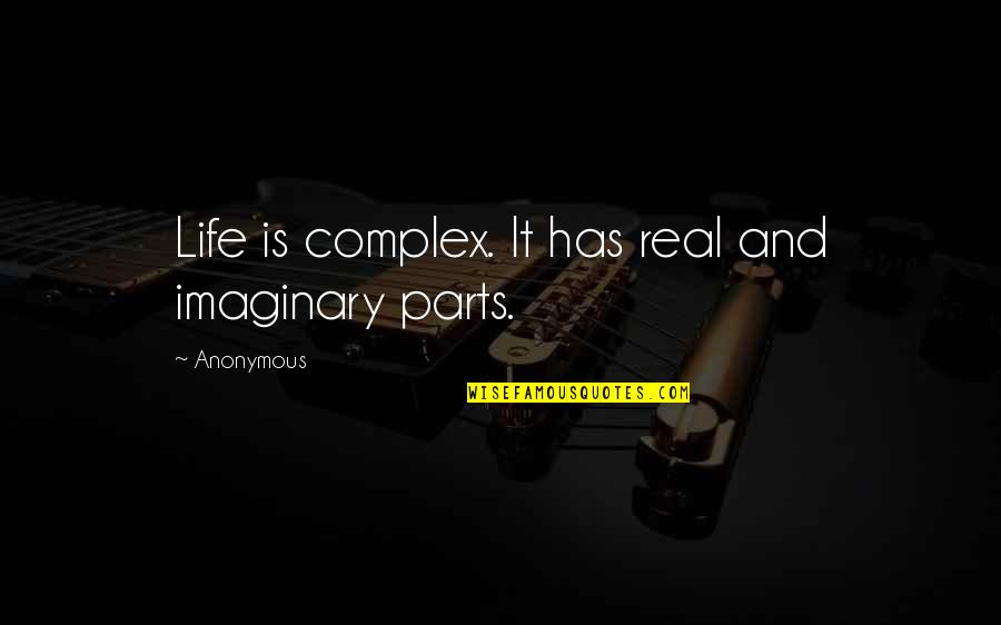 Science And Our Life Quotes By Anonymous: Life is complex. It has real and imaginary