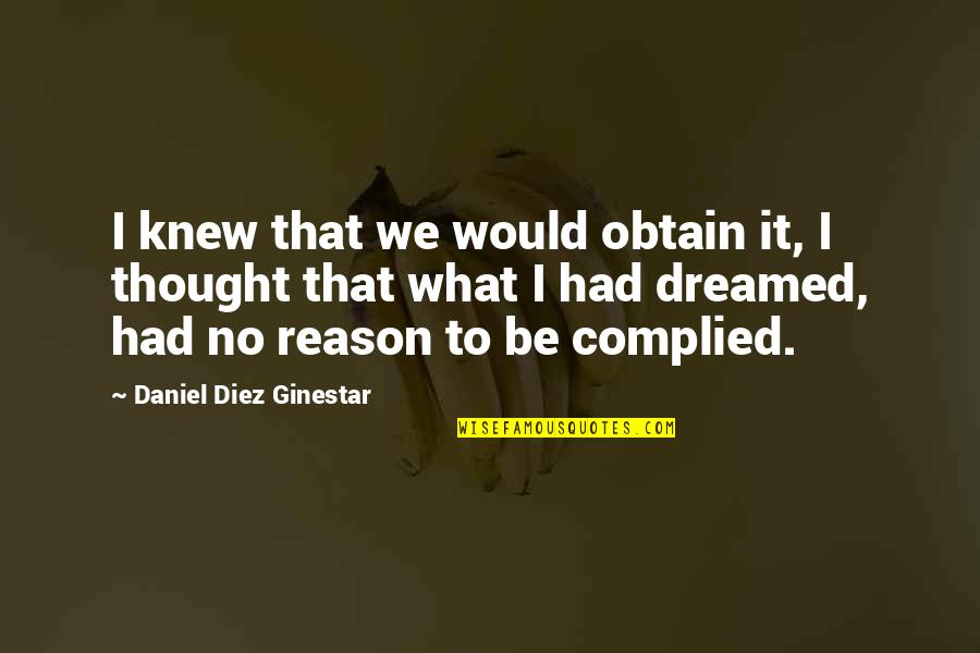 Science And Our Life Quotes By Daniel Diez Ginestar: I knew that we would obtain it, I
