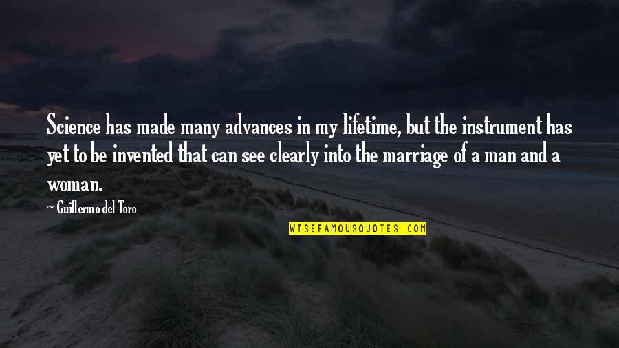 Science And Our Life Quotes By Guillermo Del Toro: Science has made many advances in my lifetime,