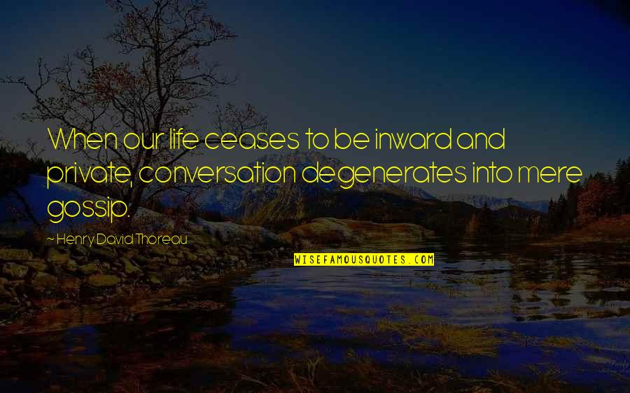 Science And Our Life Quotes By Henry David Thoreau: When our life ceases to be inward and
