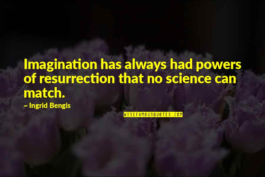 Science And Our Life Quotes By Ingrid Bengis: Imagination has always had powers of resurrection that